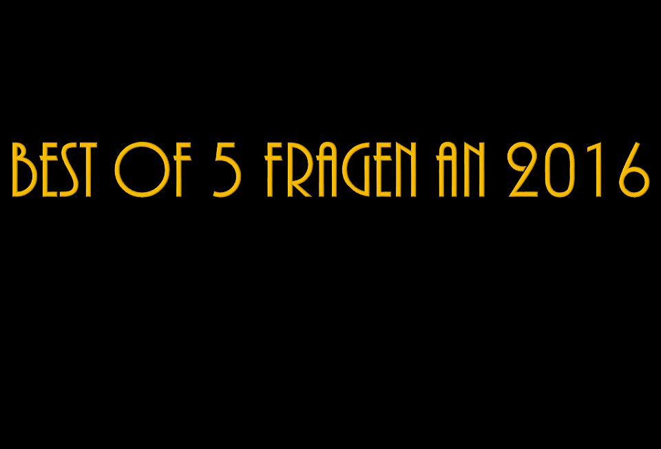 Best of 5 Fragen an 2016 Part 1